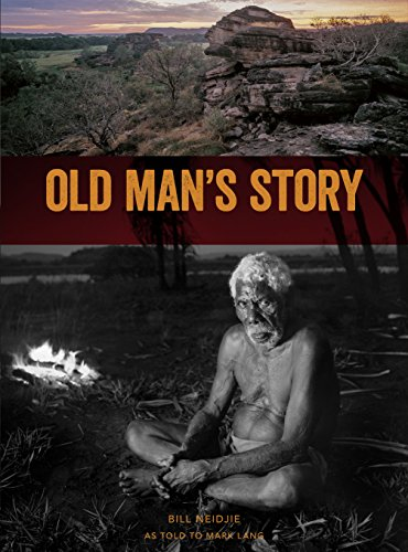9781922059949: Old Man's Story: The Last Thoughts of Kakadu Elder Bill Neidjie