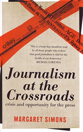 Journalism At The Crossroads: Crisis And Opportunity For ThePress (Paperback): Margaret Simons