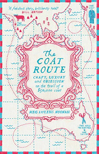 The Coat Route: Craft, Luxury, and Obsession: Noonan, Meg Lukens