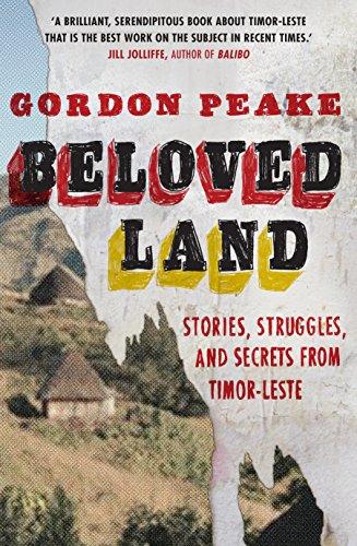 Beloved Land: Stories, Struggles, and Secrets from Timor-Leste: Peake, Gordon