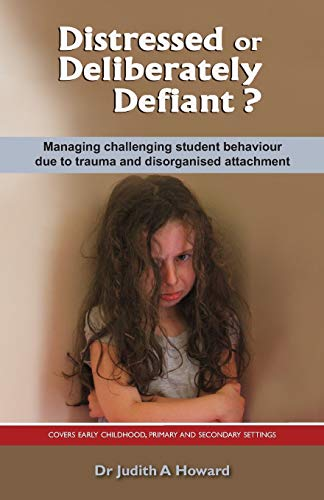 9781922117151: Distressed or Deliberately Defiant?: Managing challenging student behaviour due to trauma and disorganised attachment