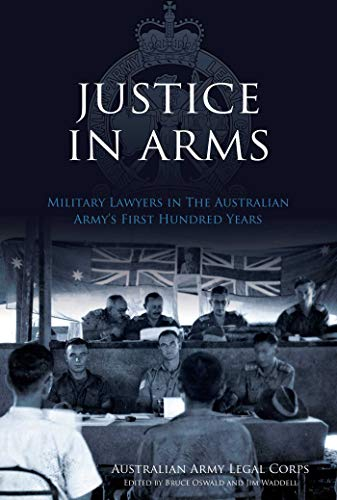 9781922132505: Justice In Arms: Military Lawyers In The Australian Army's First Hundred Years