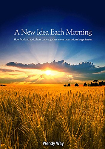 9781922144102: A New Idea Each Morning: How food and agriculture came together in one international organisation