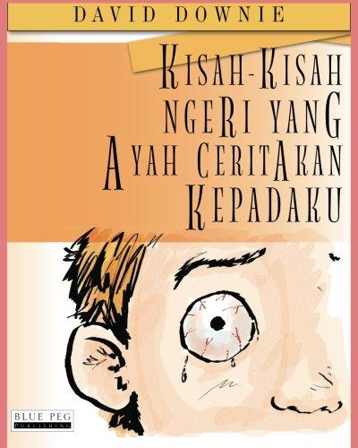 Kisah-Kisah Ngeri Yang Ayah Ceritakan Kepadaku (Malay Edition): David Downie