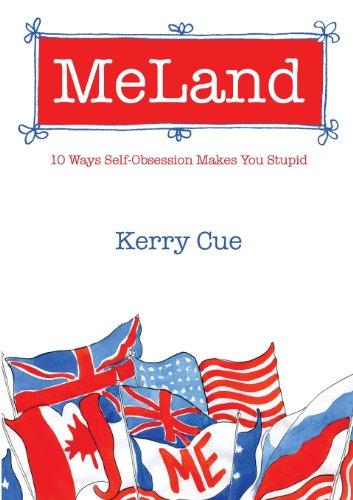 Meland: 10 Ways Self-Obsession Makes You Stupid (1922168106) by Kerry Cue