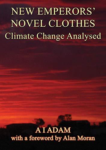 NEW EMPERORs' NOVEL CLOTHES - Climate Change Analysed (Paperback): Aziz I. Adam