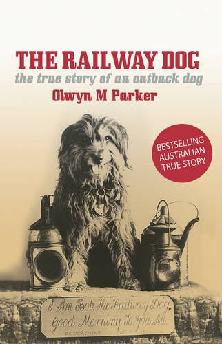 The Railway Dog: The True Story of an Australian Outback Dog: Olwyn M. Parker