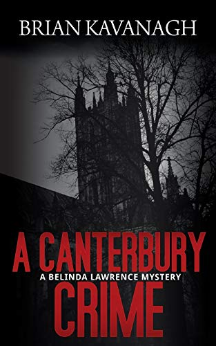 A Canterbury Crime a Belinda Lawrence Mystery: Brian Kavanagh