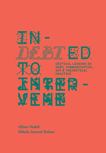 9781922216267: Indebted to Intervene: Critical Lessons in Debt, Communication, Art, and Theoretical Practice