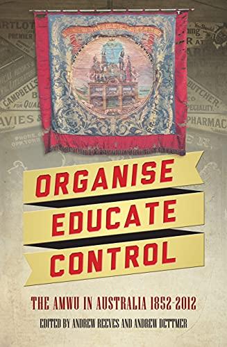 9781922235008: Organise, Educate, Control: The AMWU in Australia 1852-2012 (Australian Studies)