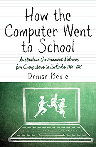9781922235169: How the Computer Went to School: Australian Government Policies for Computers in Schools, 1983-2013 (Education)