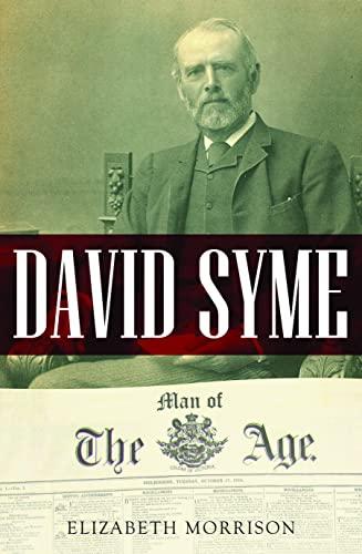 David Syme: Man of the Age (Biography): Morrison, Elizabeth