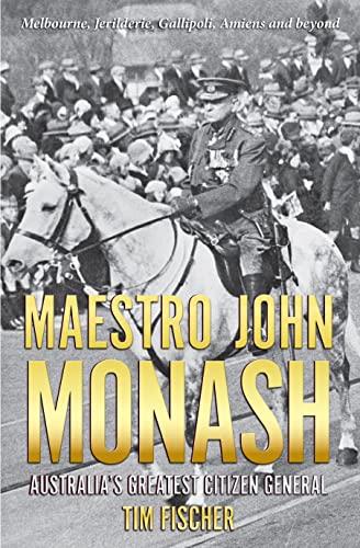 Maestro John Monash (Biography): Tim Fischer