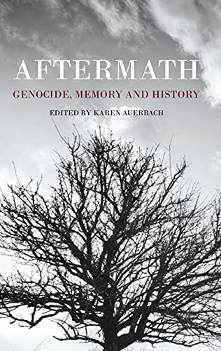 Aftermath: Genocide, Memory and History: Auerbach, Karen