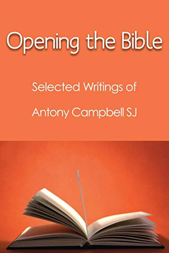 9781922239808: Opening the Bible: Selected Writings of Antony Campbell SJ