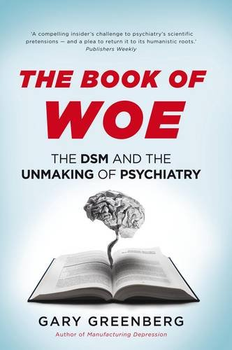 9781922247056: The Book of Woe: the DSM and the unmaking of psychiatry
