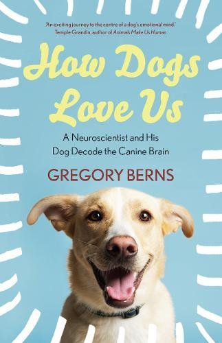 9781922247315: How Dogs Love Us: A Neuroscientist and His Dog Decode the Canine Brain