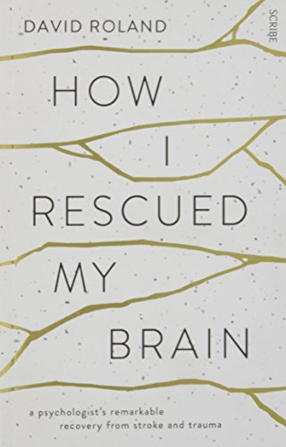 9781922247421: How I Rescued My Brain: a psychologist's remarkable recovery from stroke and trauma