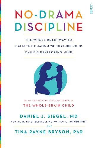 9781922247568: No-Drama Discipline: the whole-brain way to calm the chaos and nurture your child's developing mind