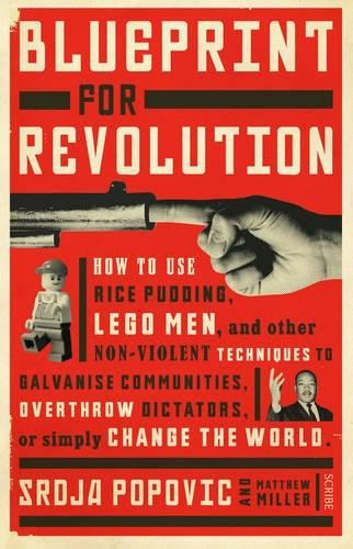 9781922247872: Blueprint for Revolution: how to use rice pudding, Lego men, and other non-violent techniques to galvanise communities, overthrow dictators, or simply change the world