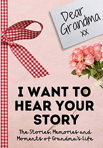 9781922515216: Dear Grandma. I Want To Hear Your Story: A Guided Memory Journal to Share The Stories, Memories and Moments That Have Shaped Grandma's Life 7 x 10 inch