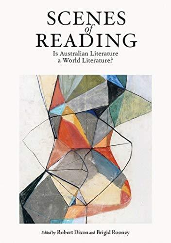 Scenes of Reading : Is Australian Literature a World Literature?: Dixon, Robert