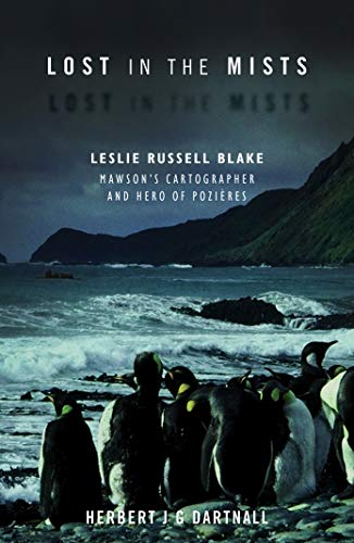 9781925003185: Lost in the Mists: Leslie Russell Blake, Mawson's Cartographer and Hero of Pozieres