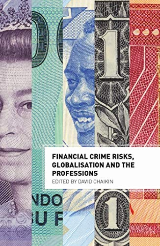 Financial Crime Risks, Globalisation and the Professions: Chaikin, David