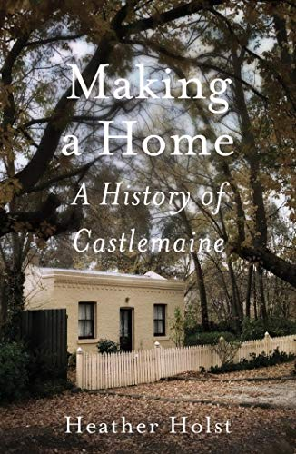 9781925003406: Making A Home: A History of Castlemaine