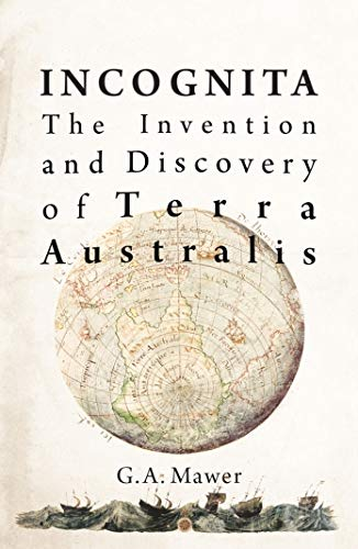 9781925003598: Incognita: the invention and discovery of Terra Australis