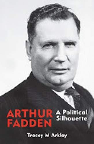 Arthur Fadden: A Political Silhouette: Arklay, Tracey