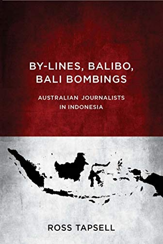 By-Lines, Balibo, Bali Bombings: Australian Journalists in Indonesia: Tapsell, Ross