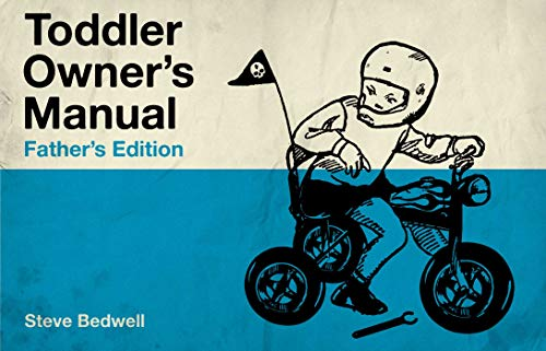 Toddler Owner's Manual: Father's Edition: Bedwell, Steve