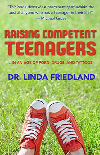 Raising Competent Teenagers: . in an Age of Porn, Drugs and Piercings: Linda Friedland