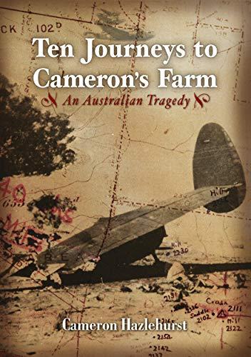 Ten Journeys to Cameron's Farm: An Australian Tragedy: Hazlehurst, Cameron