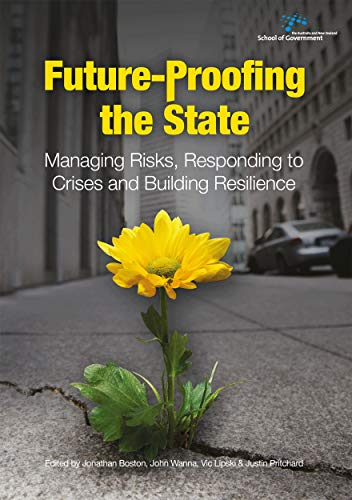 9781925021516: Future-Proofing the State: Managing Risks, Responding to Crises and Building Resilience (Australia and New Zealand School of Government)