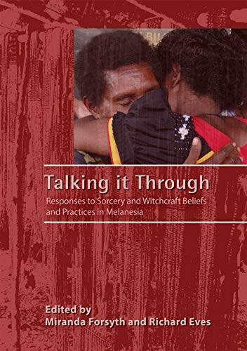 9781925021561: Talking it Through: Responses to Sorcery and Witchcraft Beliefs and Practices in Melanesia