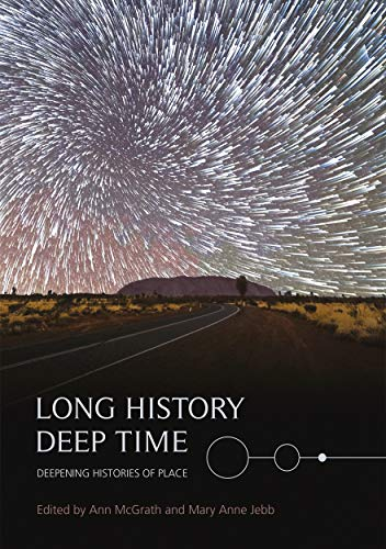 9781925022520: Long History, Deep Time: Deepening Histories of Place (Aboriginal History Monographs)