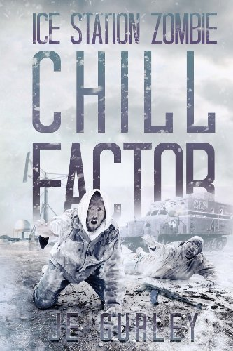 Chill Factor: Ice Station Zombie 2: JE Gurley