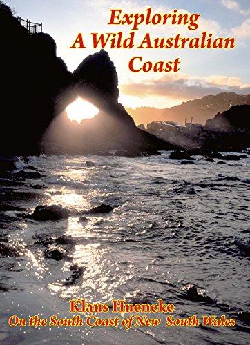 Exploring A Wild Australian Coast: On the South Coast of New South Wales: Hueneke, Klaus