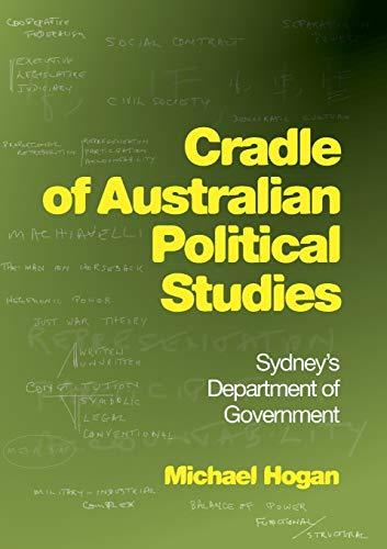 CRADLE OF AUSTRALIAN POLITICAL STUDIES: Sydney's Department of Government: Hogan, Michael