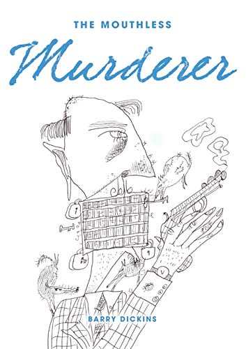 The Mouthless Murderer (Paperback): Barry Dickins