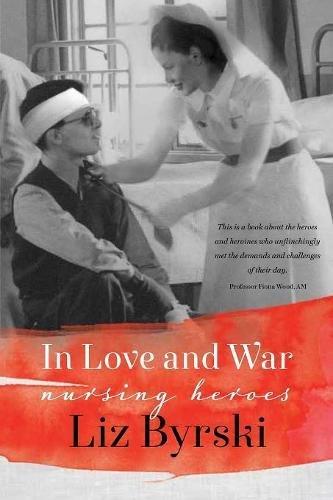 9781925163322: In Love and War: Nursing Heroes