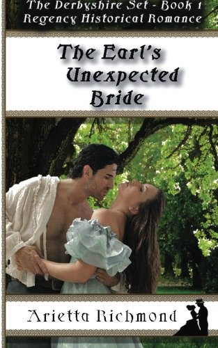 9781925165593: The Earl's Unexpected Bride: Regency Historical Romance (First edition): Volume 1 (The Derbyshire Set)