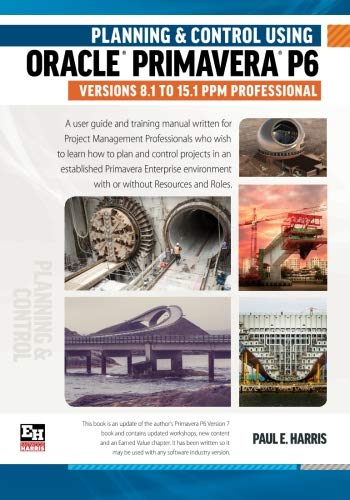 9781925185164: Planning and Control Using Oracle Primavera P6 Versions 8.1 to 15.1 PPM Professional