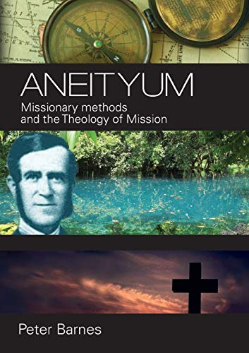 9781925208252: Aneityum: Missionary Methods and the Theology of Mission