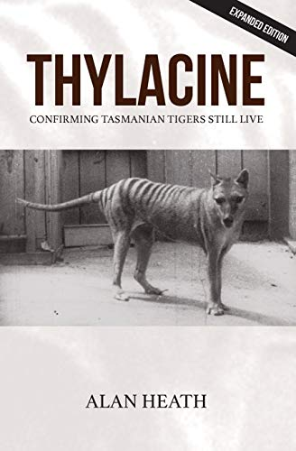 9781925209402: Thylacine: Confirming Tasmanian Tigers Still Live