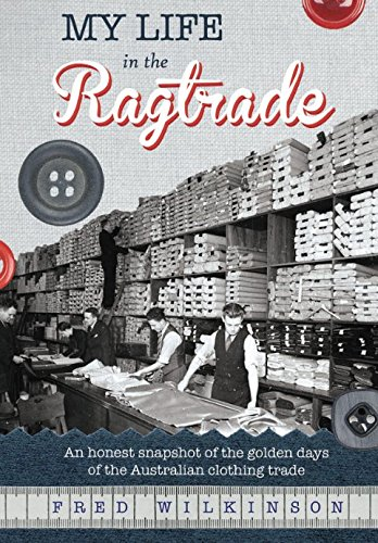 My Life in the Ragtrade: An honest snapshot of the golden days of the Australian clothing trade: ...
