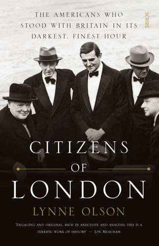 9781925228151: Citizens of London: the Americans who stood with Britain in its darkest, finest hour