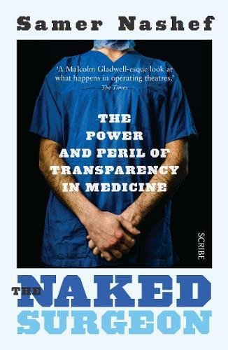 9781925228694: The Naked Surgeon: the power and peril of transparency in medicine